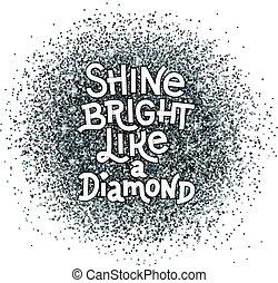 Brillar brillante como una letra de diamante en una textura de plata abstracta. Cita de inspiración.