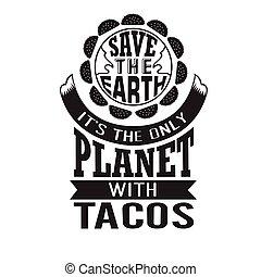 cita, planeta, él, solamente, cricut., tacos., tacos, excepto, bueno, tierra