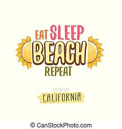 Comer playa de sueño repetir vector de dibujo animado concepto ilustración o poster de verano. Una disquera de sol de dibujos animados con un divertido eslogan de verano para imprimir en Tee. Tarjeta de bienvenida de la costa o playa de California