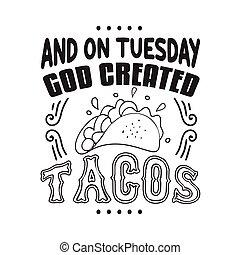 dios, creado, tacos, refrán, cita, martes, bueno, poster., taco
