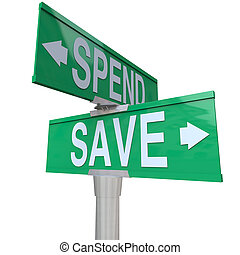 """Dos señales de calle verde con las palabras """"Salva y Gasta"""" con flechas que apuntan a la responsabilidad fiscal y la importancia de ahorrar su dinero en construir la futura riqueza y la estabilidad financiera"""