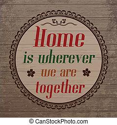 El hogar es donde sea que estemos, donde sea que estemos, sea el estilo country en el fondo de madera, ilustración vectorial