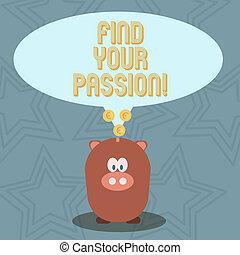 El texto de escritura encuentra tu pasión. Concept significa animar a mostrar su sueño.