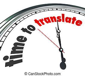 Es hora de traducir palabras en un reloj para ilustrar la necesidad de interpretar palabras, significado o tono en otro idioma para obtener una comunicación clara del mensaje previsto