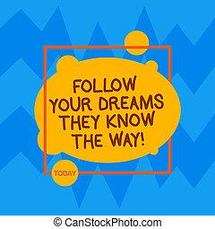 Escribir palabras sigue tus sueños que conocen el camino. Un concepto de negocio para motivación de inspiración para conseguir éxito asimétrico en blanco foto abstracto dentro de un esquema cuadrado.