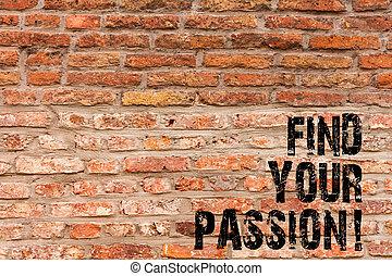 Escribir textos a mano encuentra tu pasión. Concept significa alentar a mostrar su sueño Brick Wall Art como Graffiti llamada motivacional escrita en la pared.