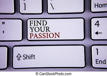 Escribir textos a mano encuentra tu pasión. Concept significa no más desempleo encuentra desafiante carrera de sueños escrito en teclado blanco con copia espacio de primera vista