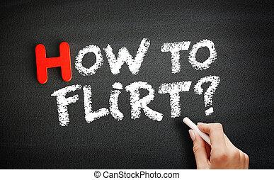 escritura, concepto, cómo, flirt?, plano de fondo, pizarra, mano