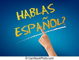 hablas, espanol