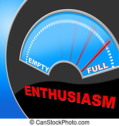 Lleno de entusiasmo representa hacerlo ahora y rebosar
