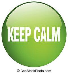 Mantenga la calma gel verde redondo aislado botón de pulsar