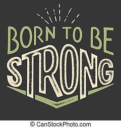 Nacido para ser diseño de camisetas fuertes