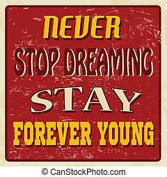 Nunca dejes de soñar, quédate para siempre joven póster