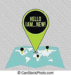 Señal de texto mostrando hola soy nuevo. Foto conceptual usada como saludo o para empezar una conversación telefónica colorida enorme marcador de ubicación señalando una zona o dirección GPS en el mapa.