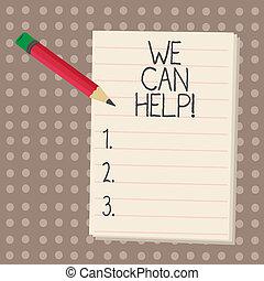 Señal de texto mostrando que podemos ayudar. Foto conceptual. Apoyemos sus soluciones de asesoramiento.