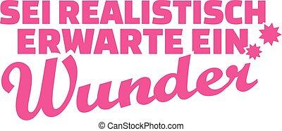 ser, alemán, realista, saying:, esperar, miracle.