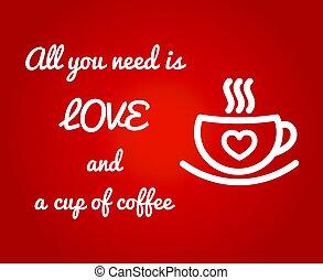 Todo lo que necesitas es amor y una taza de café.
