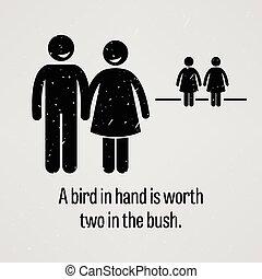 Un pájaro en mano vale dos en el