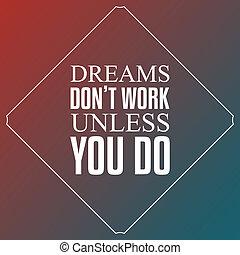 unless, haga, haga no, trabajo, tipografía, citas, diseño, plano de fondo, usted, sueños